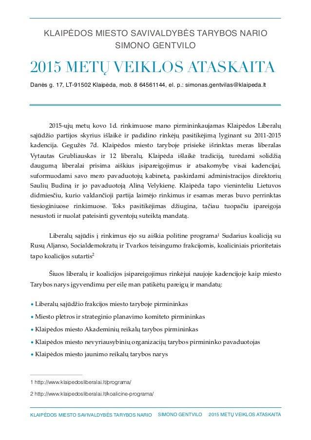 KLAIPĖDOS MIESTO SAVIVALDYBĖS TARYBOS NARIO SIMONO GENTVILO 2015 METŲ VEIKLOS ATASKAITA Danės g. 17, LT-91502 Klaipėda, mo...