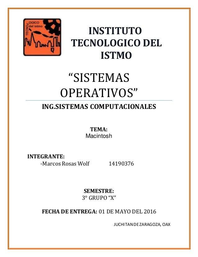 """SISTEMAS OPERATIVOS"" ING.SISTEMAS COMPUTACIONALES TEMA: Macintosh INTEGRANTE: -Marcos Rosas Wolf 14190376 SEMESTRE: 3° GR..."
