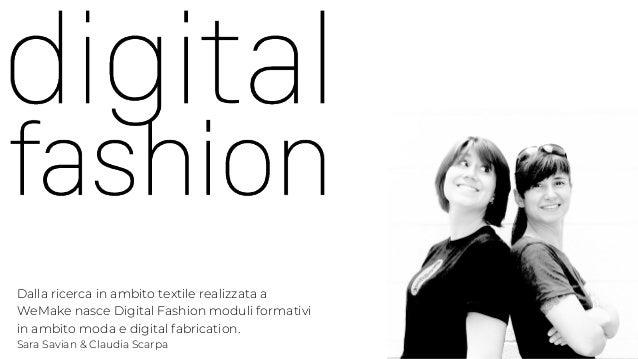 Dalla ricerca in ambito textile realizzata a WeMake nasce Digital Fashion moduli formativi in ambito moda e digital fabric...
