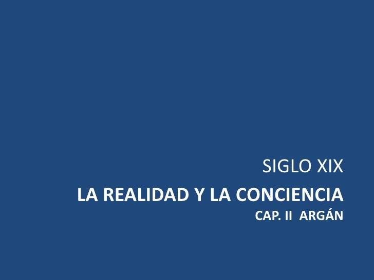 SIGLO XIXLA REALIDAD Y LA CONCIENCIA                  CAP. II ARGÁN