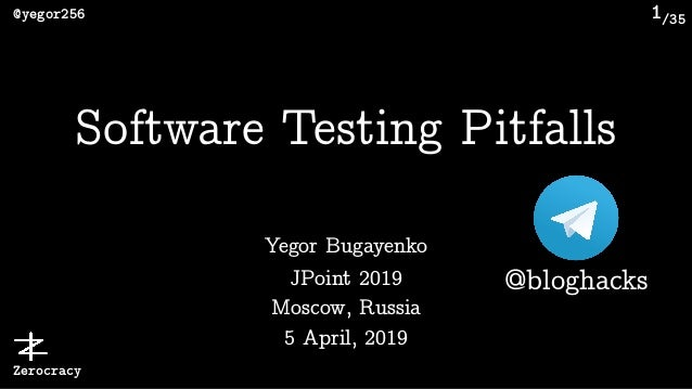 /35@yegor256 Zerocracy 1 Yegor Bugayenko Software Testing Pitfalls JPoint 2019
