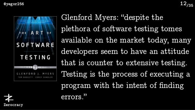 """/35@yegor256 Zerocracy 12 Glenford Myers: """"despite the plethora of software testing tomes available on the market today, m..."""