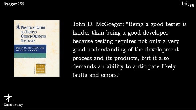 """/35@yegor256 Zerocracy 16 John D. McGregor: """"Being a good tester is harder than being a good developer because testing req..."""