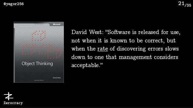 """/35@yegor256 Zerocracy 21 David West: """"Software is released for use, not when it is known to be correct, but when the rate..."""