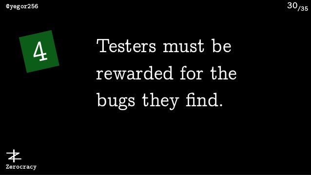 /35@yegor256 Zerocracy 30 4 Testers must be rewarded for the bugs they find.