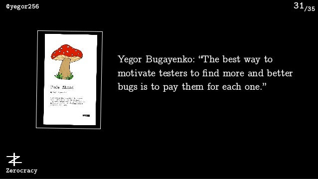 """/35@yegor256 Zerocracy 31 Yegor Bugayenko: """"The best way to motivate testers to find more and better bugs is to pay them fo..."""