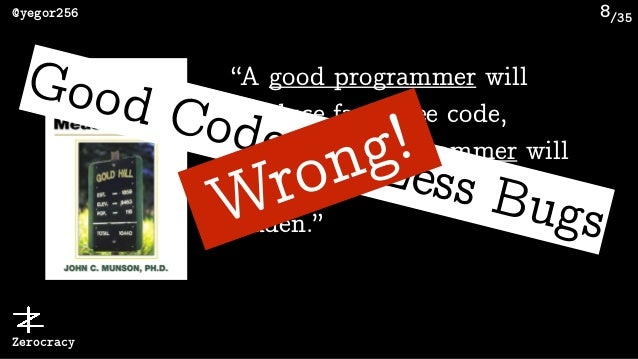 """/35@yegor256 Zerocracy 8 """"A good programmer will produce fault-free code, while a bad programmer will produce code that is..."""