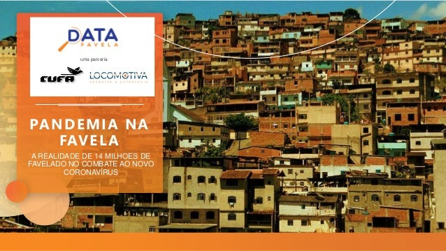 A REALIDADE DE 14 MILHOES DE FAVELADO NO COMBATE AO NOVO CORONAVÍRUS PANDEMIA NA FAVELA uma parceria