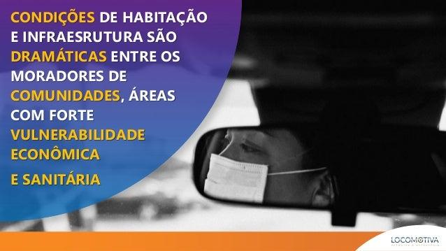 CONDIÇÕES DE HABITAÇÃO E INFRAESRUTURA SÃO DRAMÁTICAS ENTRE OS MORADORES DE COMUNIDADES, ÁREAS COM FORTE VULNERABILIDADE E...