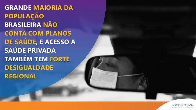 GRANDE MAIORIA DA POPULAÇÃO BRASILEIRA NÃO CONTA COM PLANOS DE SAÚDE, E ACESSO A SAÚDE PRIVADA TAMBÉM TEM FORTE DESIGUALDA...