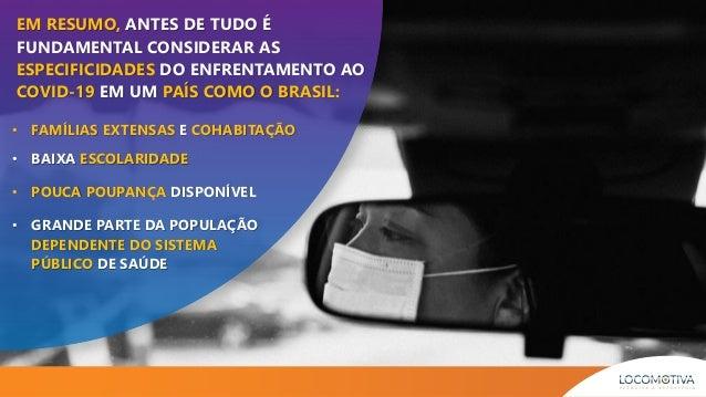 EM RESUMO, ANTES DE TUDO É FUNDAMENTAL CONSIDERAR AS ESPECIFICIDADES DO ENFRENTAMENTO AO COVID-19 EM UM PAÍS COMO O BRASIL...