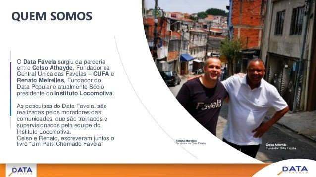 O Data Favela surgiu da parceria entre Celso Athayde, Fundador da Central Única das Favelas – CUFA e Renato Meirelles, Fun...