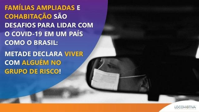 FAMÍLIAS AMPLIADAS E COHABITAÇÃO SÃO DESAFIOS PARA LIDAR COM O COVID-19 EM UM PAÍS COMO O BRASIL: METADE DECLARA VIVER COM...