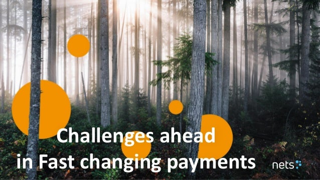 1 Challenges ahead in Fast changing payments