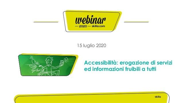 15 luglio 2020 Accessibilità: erogazione di servizi ed informazioni fruibili a tutti