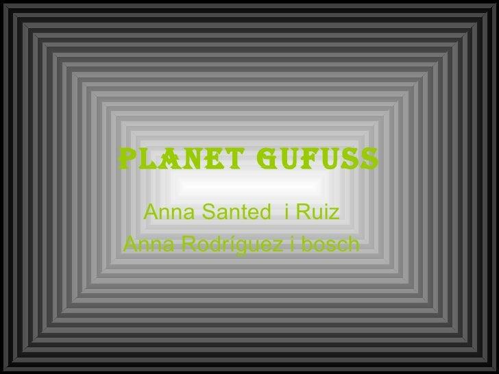 Planet gufuss Anna Santed  i Ruiz Anna Rodríguez i bosch