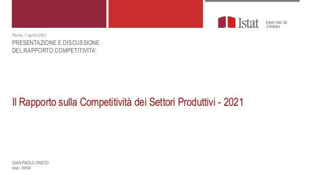 Il Rapporto sulla Competitività dei Settori Produttivi - 2021 Istat   DVSE Roma, 7 aprile 2021 PRESENTAZIONE E DISCUSSIONE...