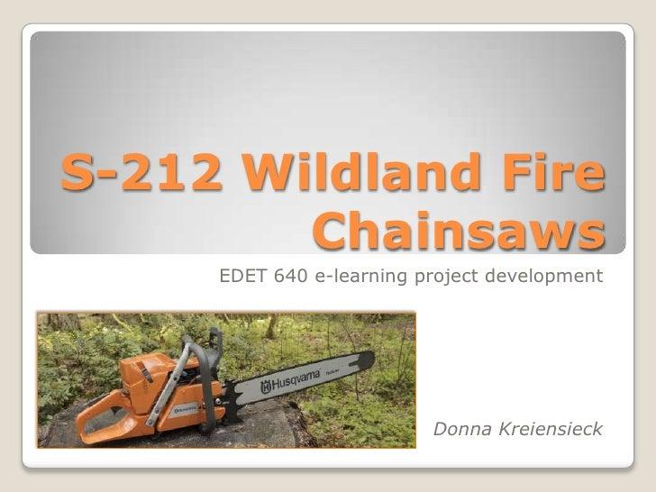 S-212 Wildland FireChainsaws<br />EDET 640 e-learning project development<br />Donna Kreiensieck<br />