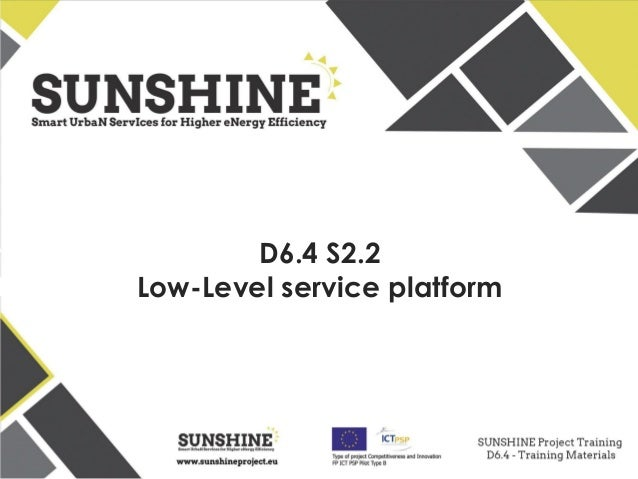 www.sunshineproject.eu SUNSHINE - Smart UrbaN ServIces for Higher eNergy Efficiency (GA no: 325161) D6.4 S2.2 Low-Level se...