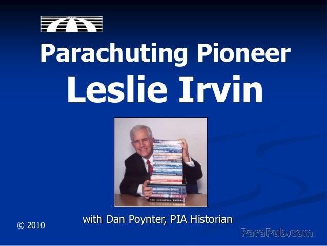 Parachuting Pioneer  Leslie Irvin  © 2010  with Dan Poynter, PIA Historian ParaPub.com