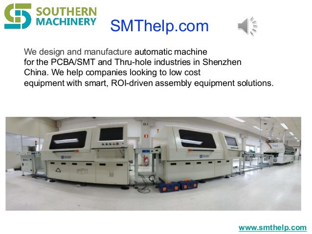 www.smthelp.com We design and manufacture automatic machine for the PCBA/SMT and Thru-hole industries in Shenzhen China. W...