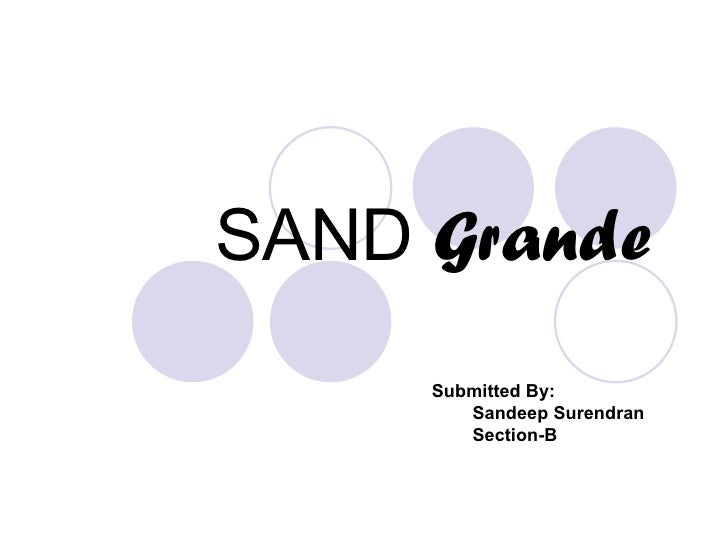 SAND  Grande Submitted By: Sandeep Surendran Section-B