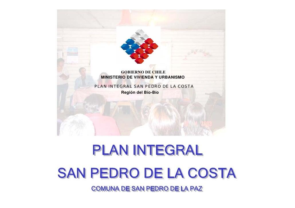 GOBIERNO DE CHILE       MINISTERIO DE VIVIENDA Y URBANISMO      PLAN INTEGRAL SAN PEDRO DE LA COSTA              Región de...