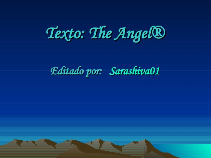 Texto: The Angel® Editado por:  Sarashiva01