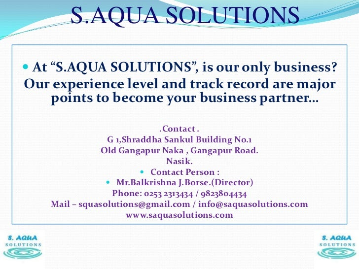"S.AQUA SOLUTIONS At ""S.AQUA SOLUTIONS"", is our only business?Our experience level and track record are major     points t..."