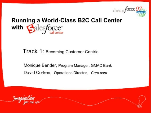 force   Running a World-Class B2C Call Center with : IIey€)rce~  Track 12 Becoming Customer Centric  Monique Bender,  Prog...