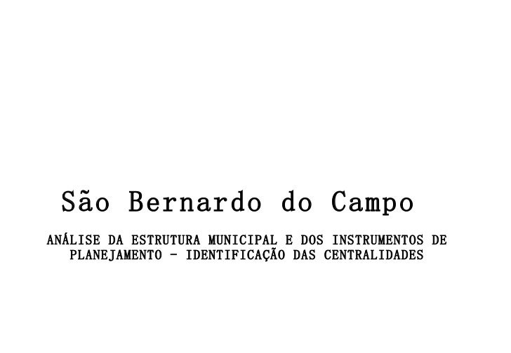 São Bernardo do Campo  ANÁLISE DA ESTRUTURA MUNICIPAL E DOS INSTRUMENTOS DE PLANEJAMENTO - IDENTIFICAÇÃO DAS CENTRALIDADES