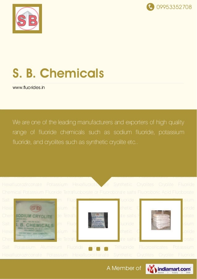 09953352708 A Member of S. B. Chemicals www.fluorides.in Cryolite Fluoride Chemical Potassium Fluoride Tetrafluoborate or ...