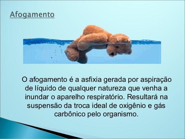 O afogamento é a asfixia gerada por aspiração de líquido de qualquer natureza que venha a inundar o aparelho respiratório....