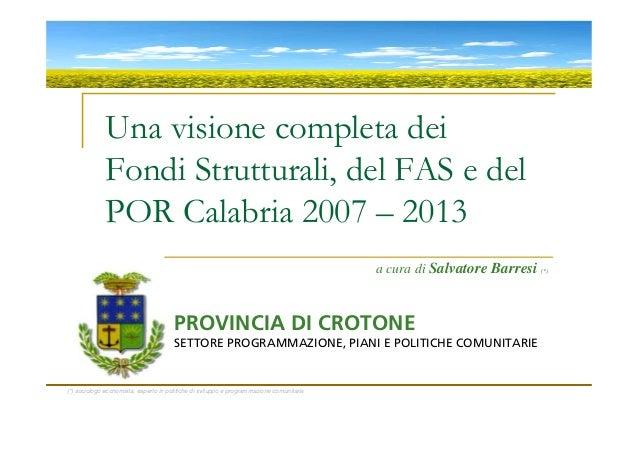 Una visione completa dei              Fondi Strutturali, del FAS e del              POR Calabria 2007 – 2013              ...