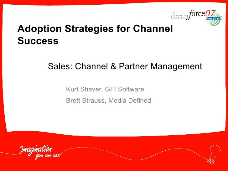 Adoption Strategies for Channel Success Kurt Shaver, GFI Software Brett Strauss, Media Defined Sales: Channel & Partner Ma...