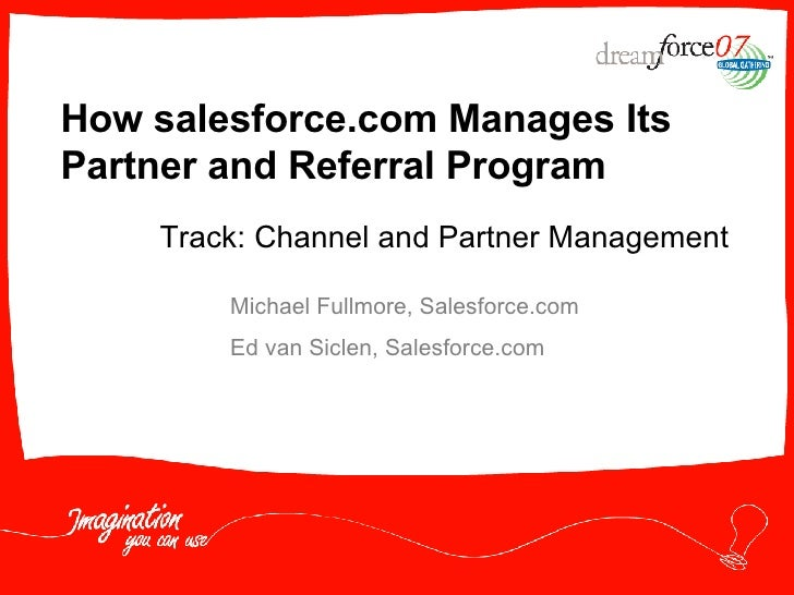 How salesforce.com Manages Its Partner and Referral Program Michael Fullmore, Salesforce.com  Ed van Siclen, Salesforce.co...