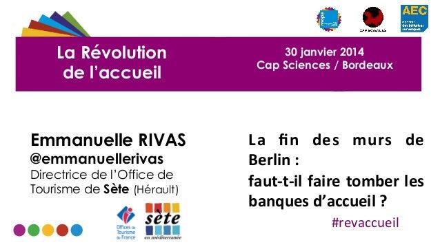 La Révolution de l'accueil  Emmanuelle RIVAS @emmanuellerivas  Directrice de l'Office de Tourisme de Sète (Hérault)  30 ja...