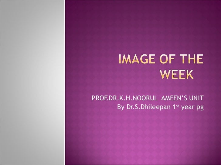 PROF.DR.K.H.NOORUL  AMEEN'S UNIT By Dr.S.Dhileepan 1 st  year pg