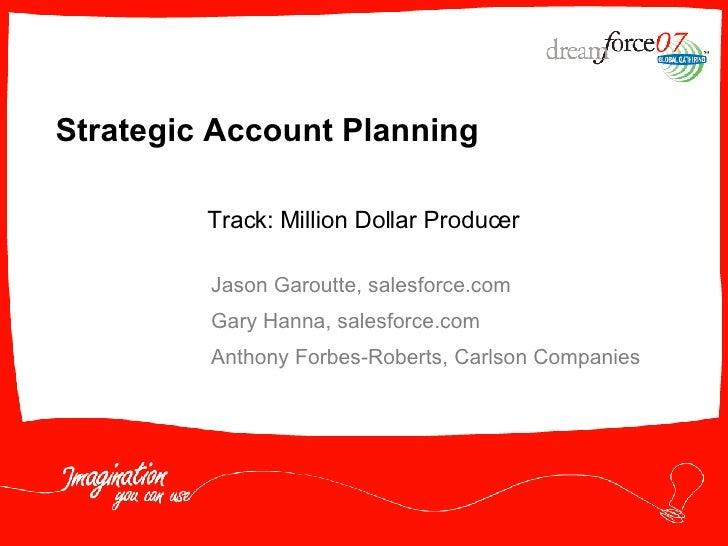 Strategic Account Planning Jason Garoutte, salesforce.com Gary Hanna, salesforce.com  Anthony Forbes-Roberts, Carlson Comp...