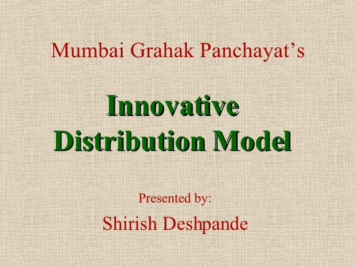 Mumbai Grahak Panchayat's Innovative Distribution Model Presented by: Shirish Deshpande