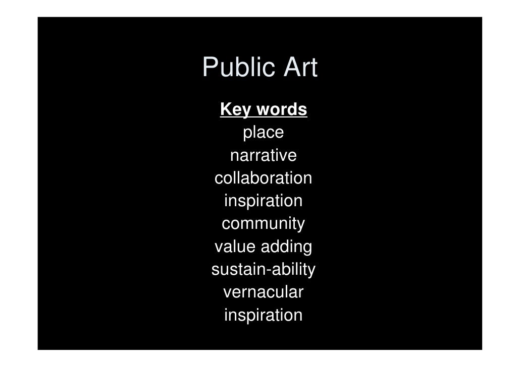 Public Art <ul><li>Key words </li></ul><ul><li>place </li></ul><ul><li>narrative  </li></ul><ul><li>collaboration </li></u...