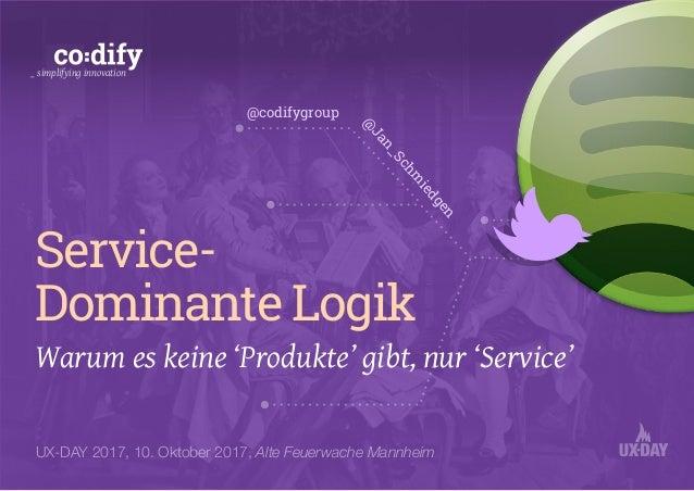 Service- Dominante Logik Warum es keine 'Produkte' gibt, nur 'Service' _ simplifying innovation UX-DAY 2017, 10. Oktober ...