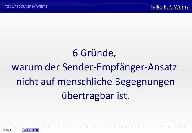 FHVORARLBERGUniversity of Applied SciencesFalko E. P. WilmsFolie 1http://about.me/fwilms6 Gründe,warum der Sender-Empfänge...