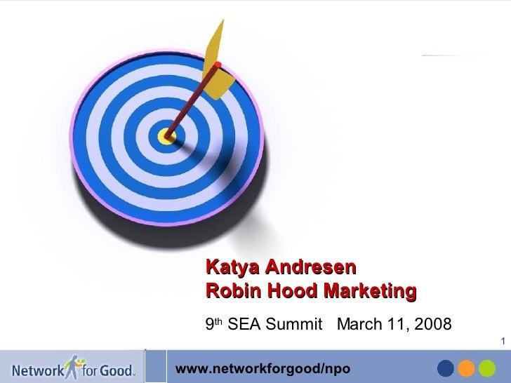 9 th  SEA Summit  March 11, 2008 Katya Andresen Robin Hood Marketing
