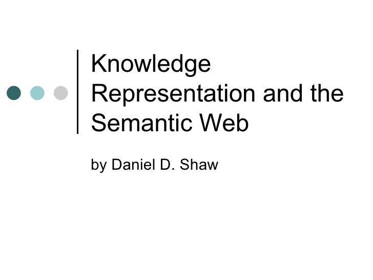 Knowledge Representation and the Semantic Web by Daniel D. Shaw