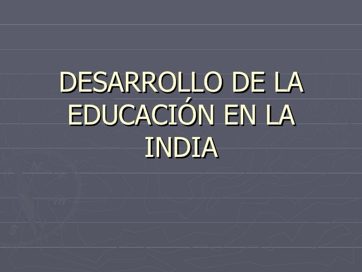 DESARROLLO DE LA EDUCACIÓN EN LA INDIA