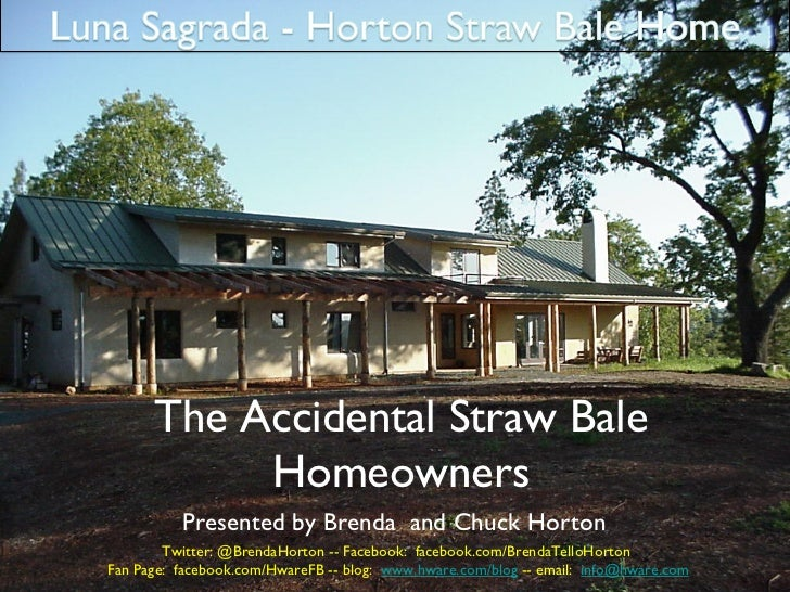 The Accidental Straw Bale           Homeowners          Presented by Brenda and Chuck Horton        Twitter: @BrendaHort...