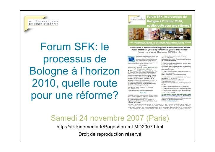 Forum SFK: le   processus de Bologne à l'horizon 2010, quelle route pour une réforme?      Samedi 24 novembre 2007 (Paris)...