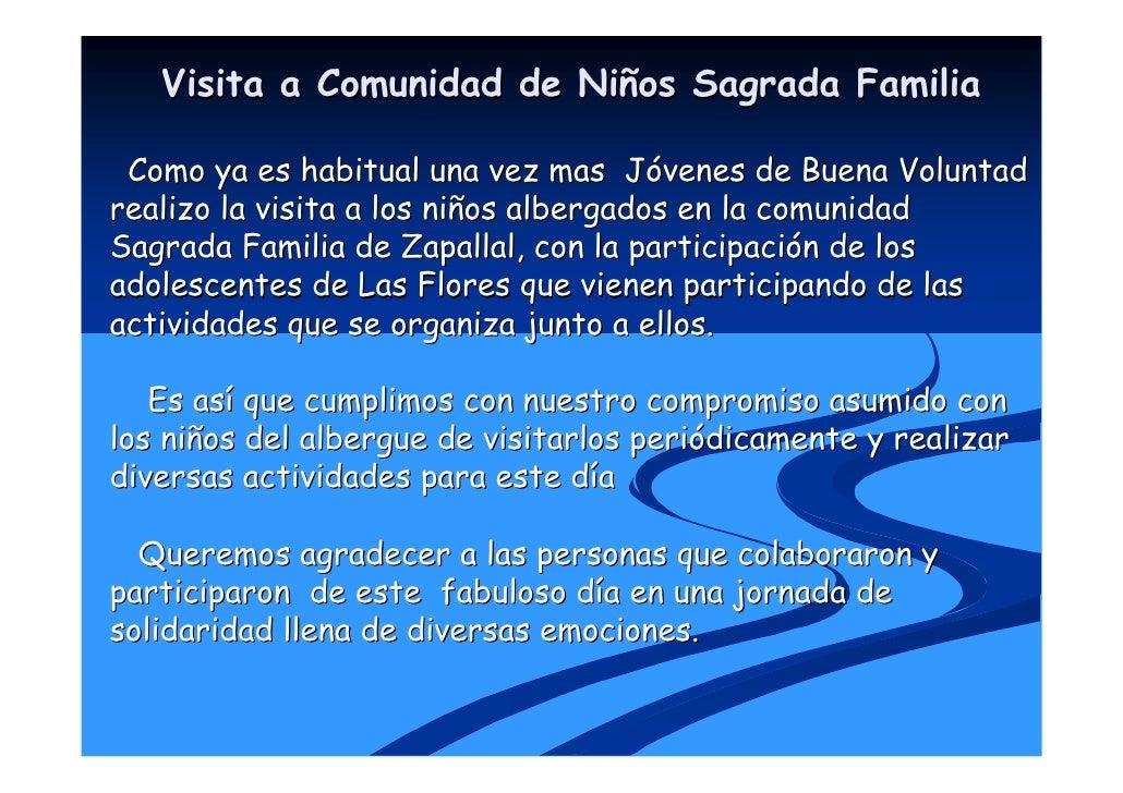 Visita a Comunidad de Niños Sagrada Familia   Como ya es habitual una vez mas Jóvenes de Buena Voluntad realizo la visita ...