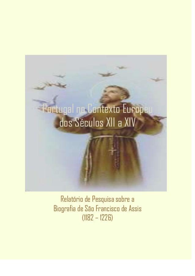Portugal no Contexto Europeudos Séculos XII a XIVRelatório de Pesquisa sobre aBiografia de São Francisco de Assis(1182 – 1...